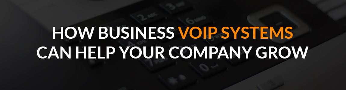 How Business VoIP Systems Can Help Your Company Grow