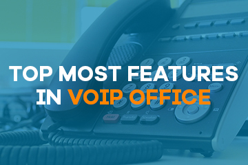Top Most Features in VoIP Office