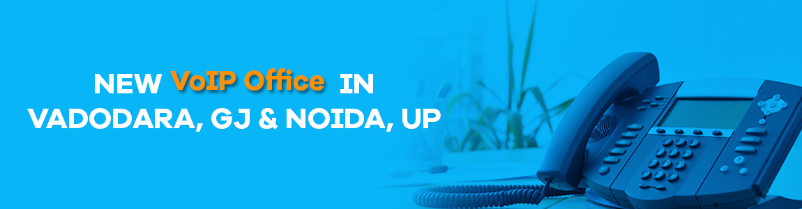 VoIP Office announces the opening of a new office in Vadodara, Gujarat & Noida, Uttar Pradesh
